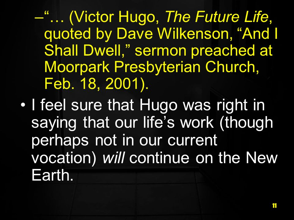… (Victor Hugo, The Future Life, quoted by Dave Wilkenson, And I Shall Dwell, sermon preached at Moorpark Presbyterian Church, Feb. 18, 2001).