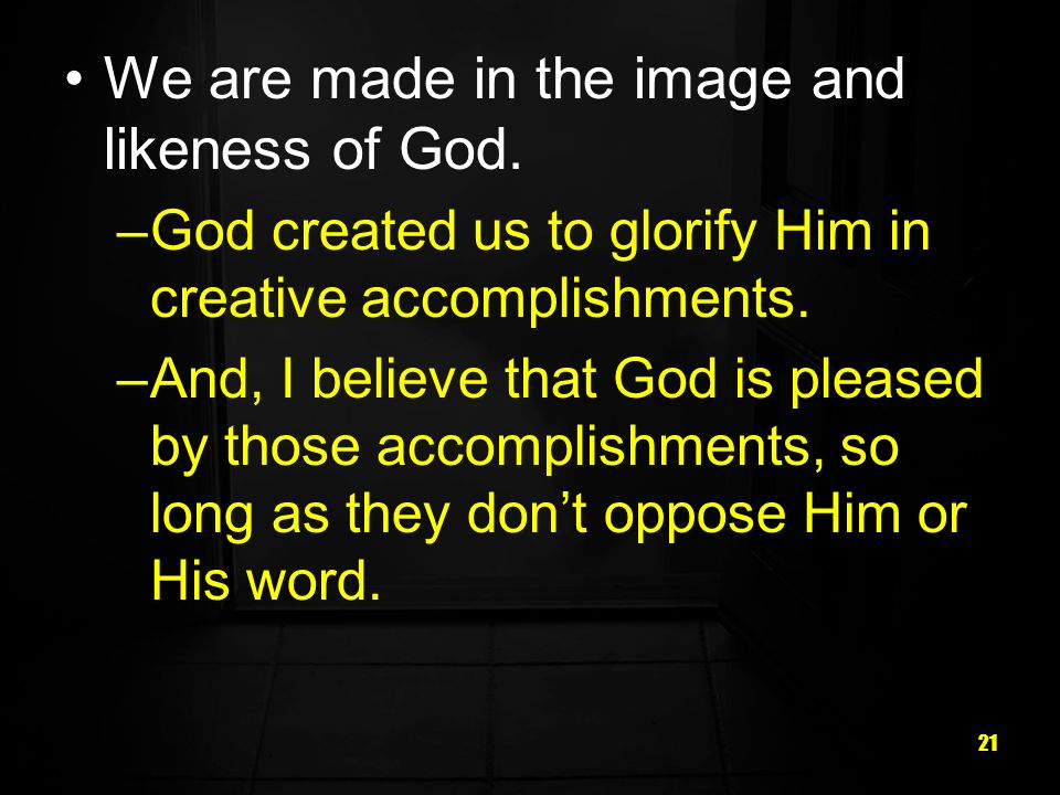 We are made in the image and likeness of God.