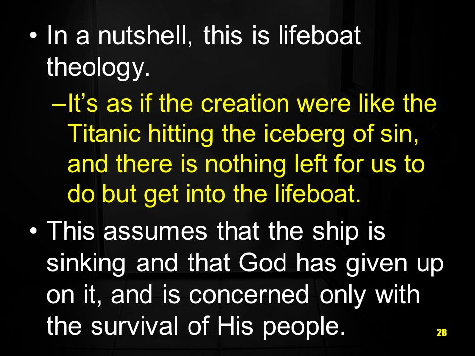 In a nutshell, this is lifeboat theology.