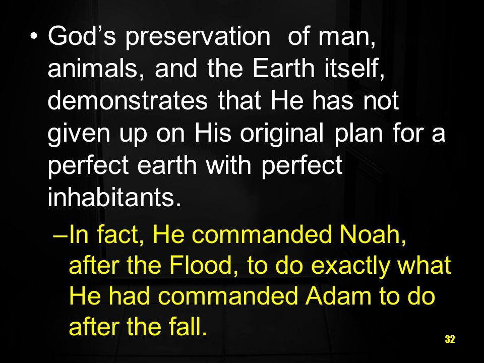 God's preservation of man, animals, and the Earth itself, demonstrates that He has not given up on His original plan for a perfect earth with perfect inhabitants.
