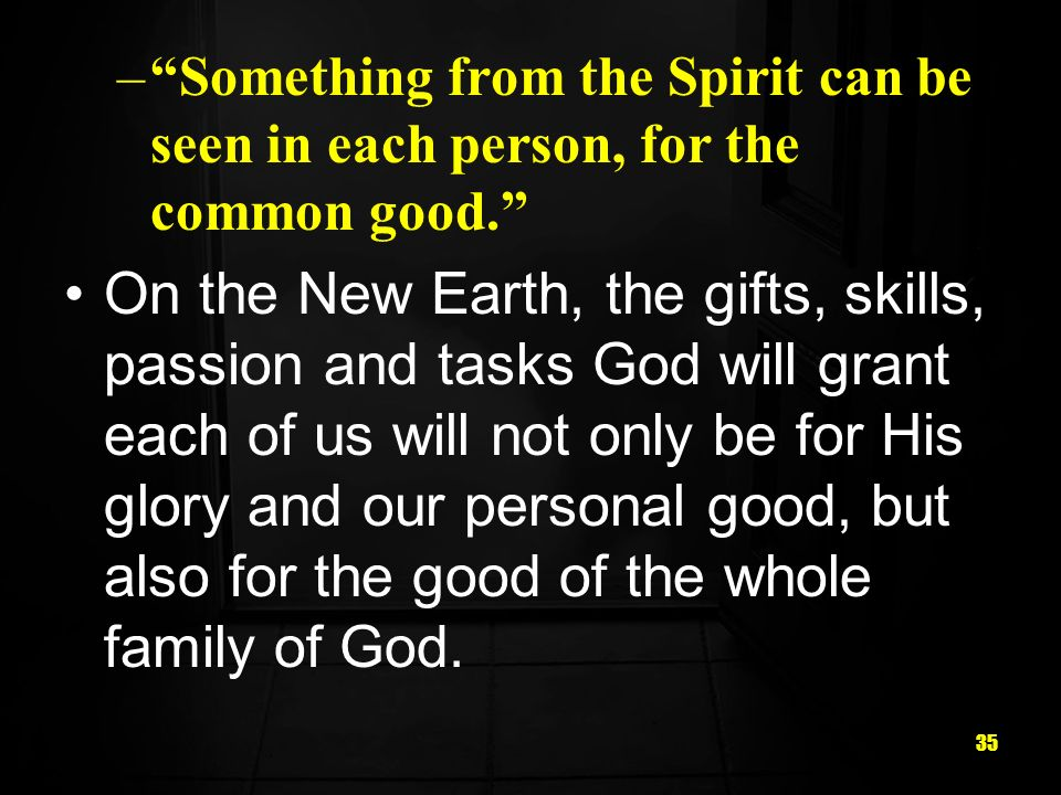 Something from the Spirit can be seen in each person, for the common good.