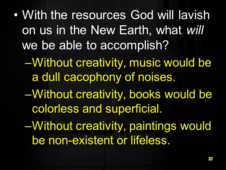 With the resources God will lavish on us in the New Earth, what will we be able to accomplish
