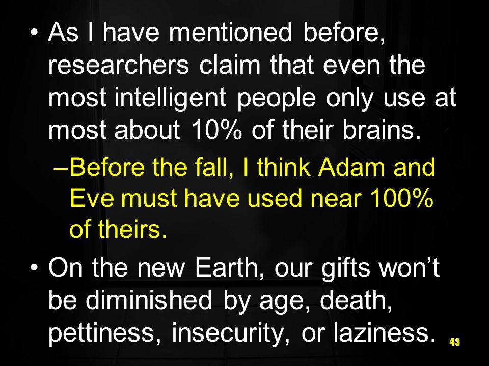 As I have mentioned before, researchers claim that even the most intelligent people only use at most about 10% of their brains.
