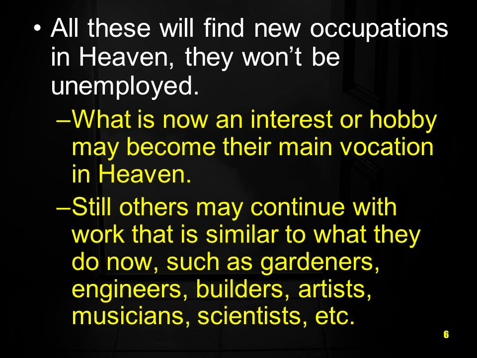 All these will find new occupations in Heaven, they won't be unemployed.