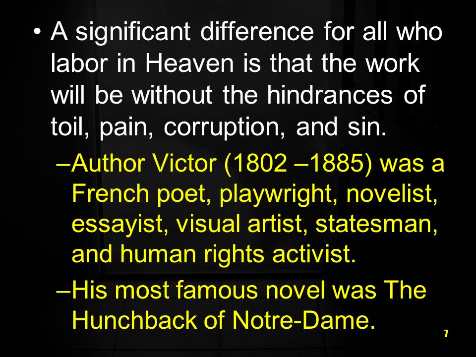 A significant difference for all who labor in Heaven is that the work will be without the hindrances of toil, pain, corruption, and sin.