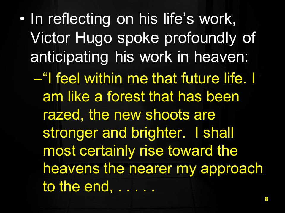 In reflecting on his life's work, Victor Hugo spoke profoundly of anticipating his work in heaven: