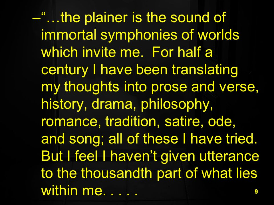 …the plainer is the sound of immortal symphonies of worlds which invite me.