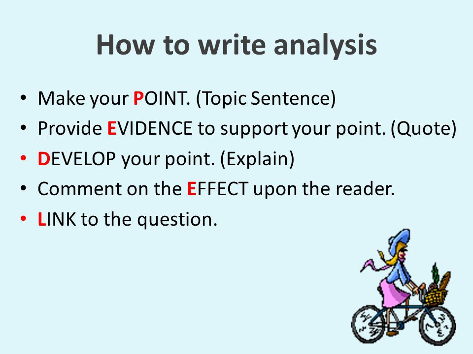 How to write analysis Make your POINT. (Topic Sentence)