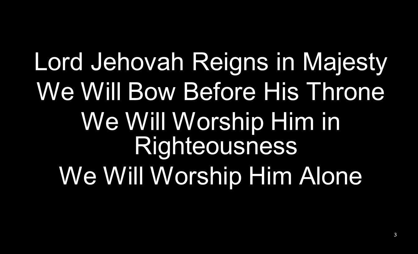 Lord Jehovah Reigns in Majesty We Will Bow Before His Throne
