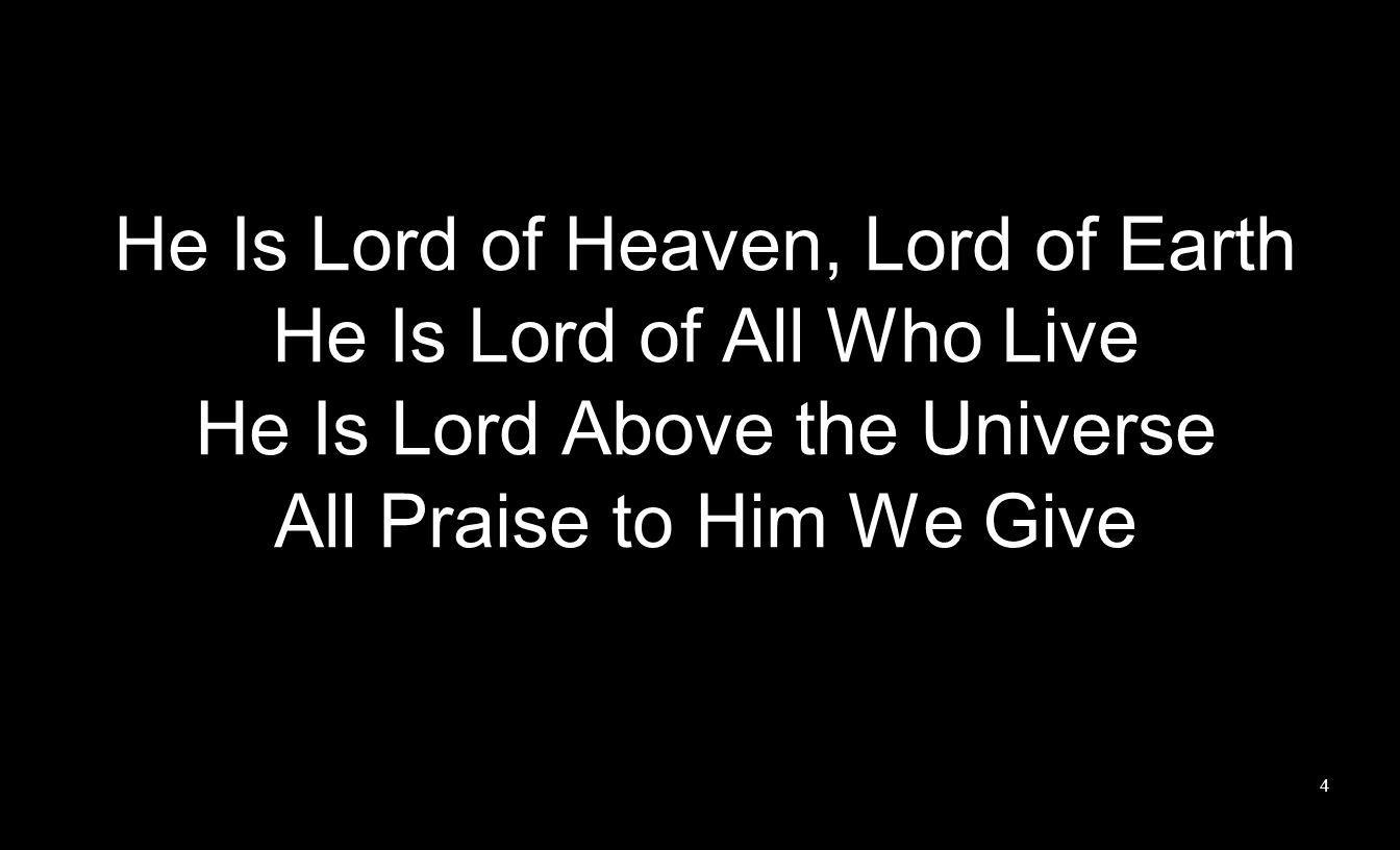 He Is Lord of Heaven, Lord of Earth He Is Lord of All Who Live