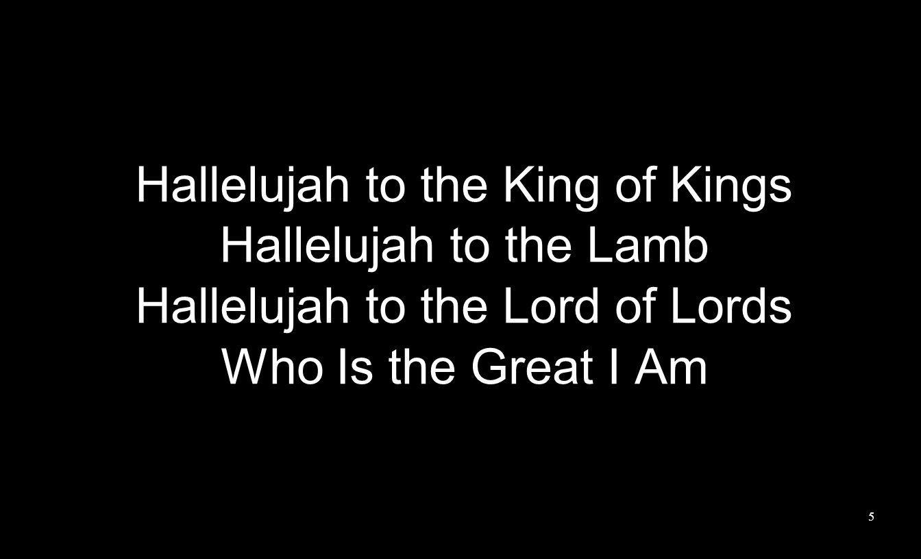 Hallelujah to the King of Kings Hallelujah to the Lamb
