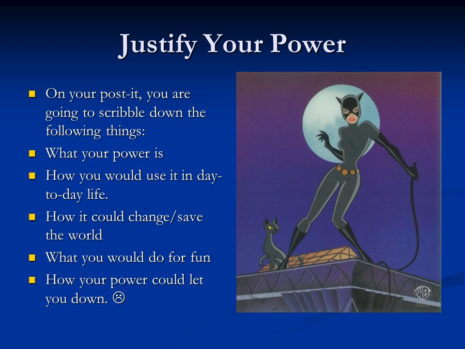 Justify Your Power On your post-it, you are going to scribble down the following things: What your power is.