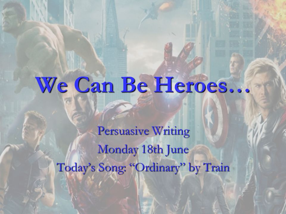 Persuasive Writing Monday 18th June Today's Song: Ordinary by Train