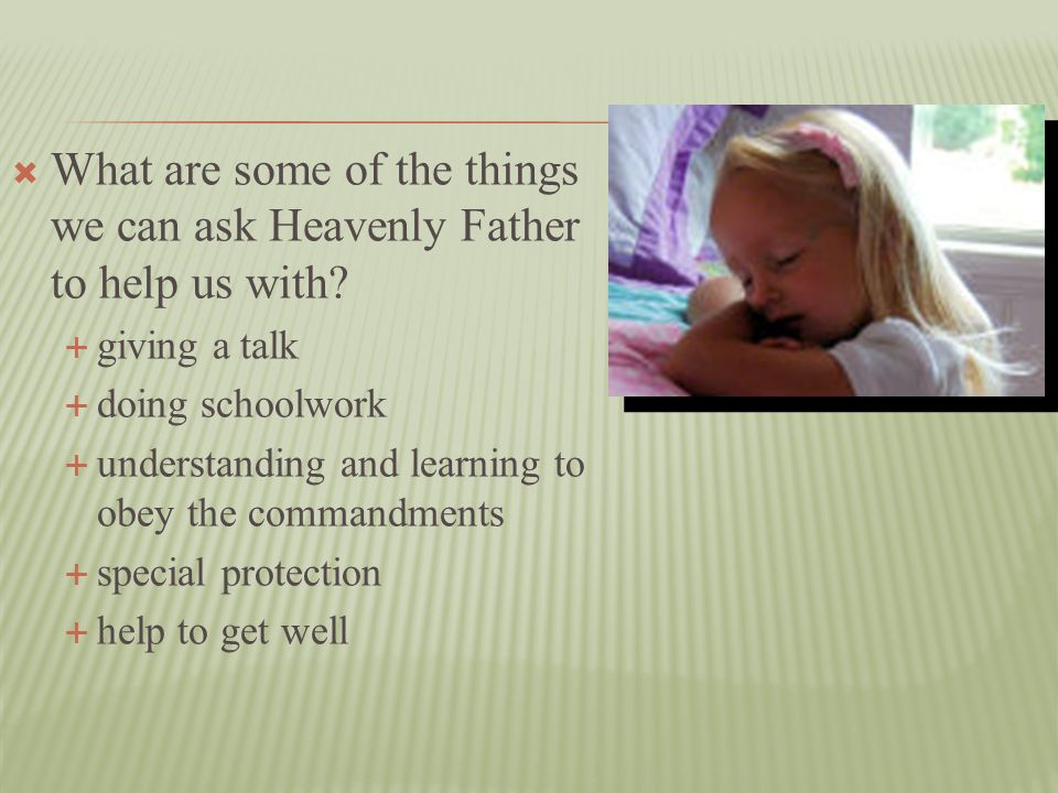 What are some of the things we can ask Heavenly Father to help us with