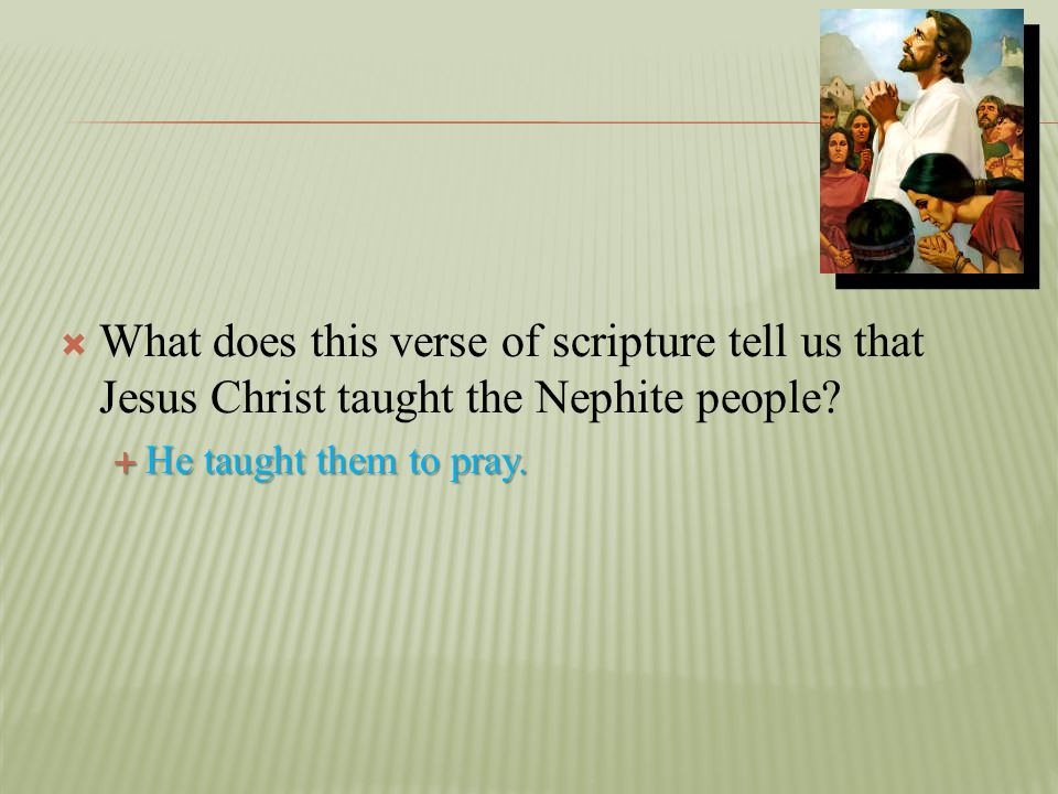 What does this verse of scripture tell us that Jesus Christ taught the Nephite people