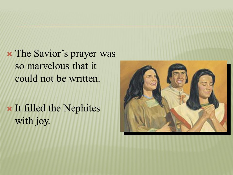 The Savior's prayer was so marvelous that it could not be written.