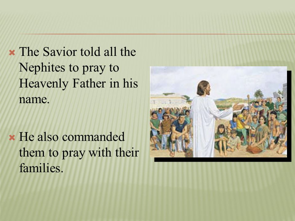 The Savior told all the Nephites to pray to Heavenly Father in his name.