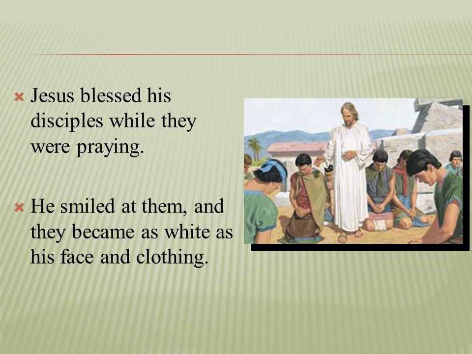 Jesus blessed his disciples while they were praying.