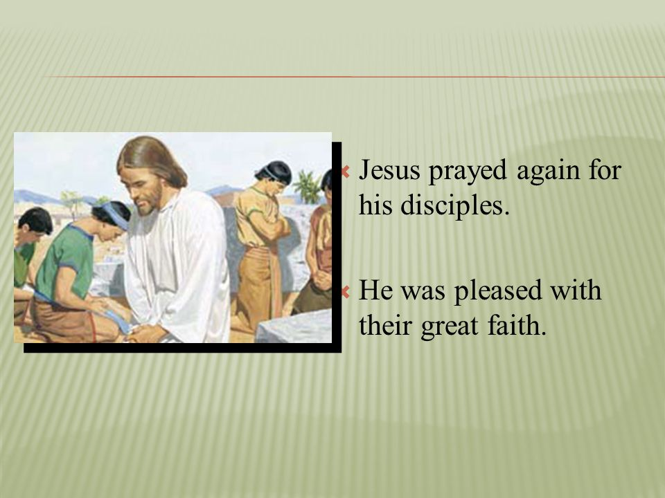 Jesus prayed again for his disciples.