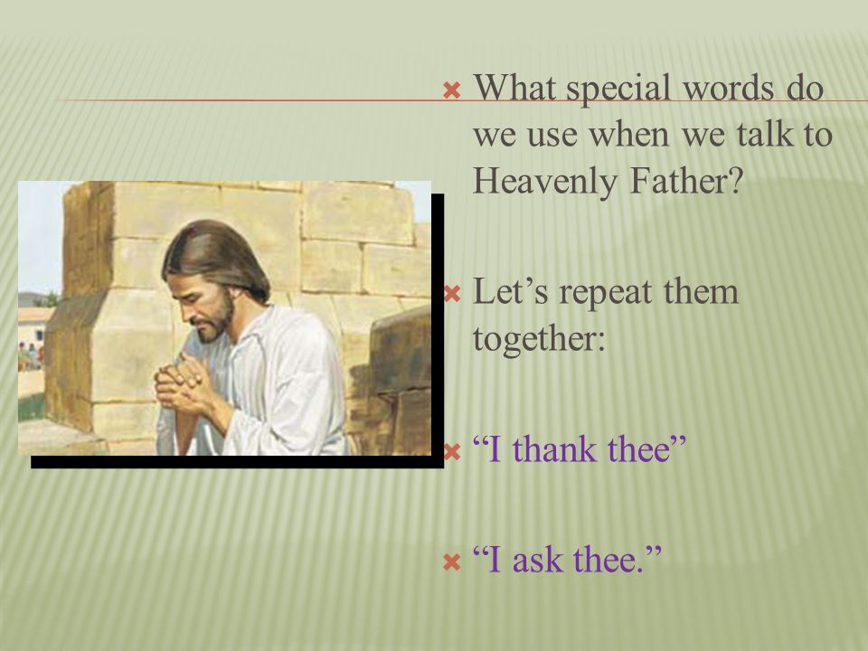 What special words do we use when we talk to Heavenly Father