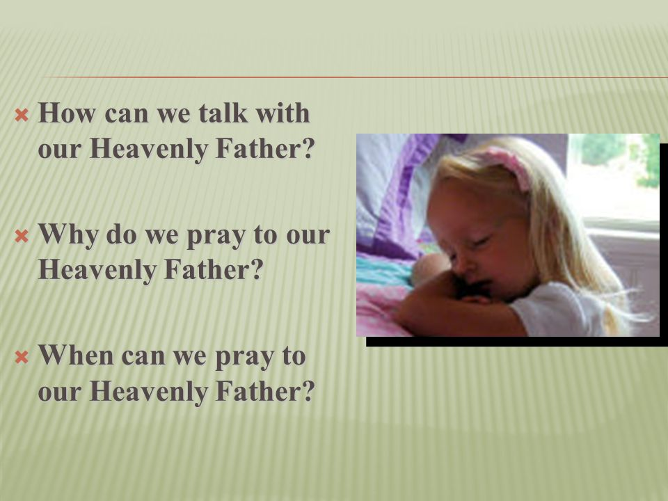 How can we talk with our Heavenly Father