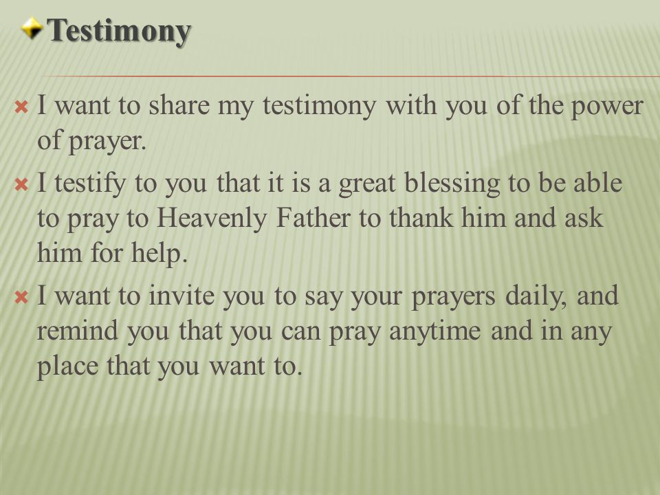 Testimony I want to share my testimony with you of the power of prayer.