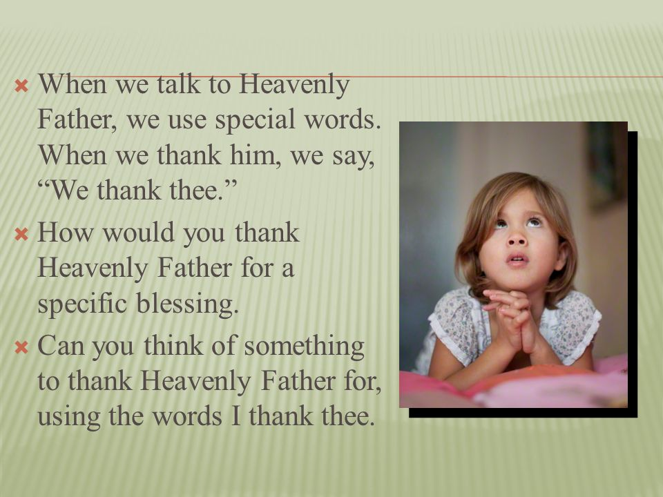 When we talk to Heavenly Father, we use special words