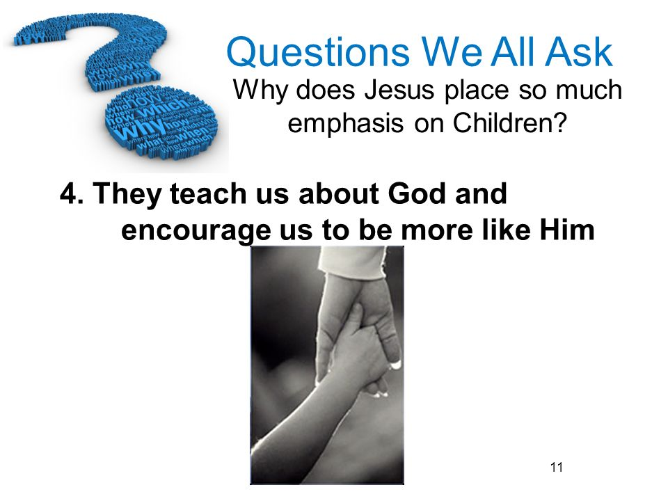 4. They teach us about God and encourage us to be more like Him