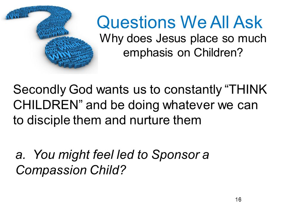 Secondly God wants us to constantly THINK CHILDREN and be doing whatever we can to disciple them and nurture them