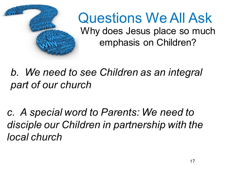 b. We need to see Children as an integral part of our church