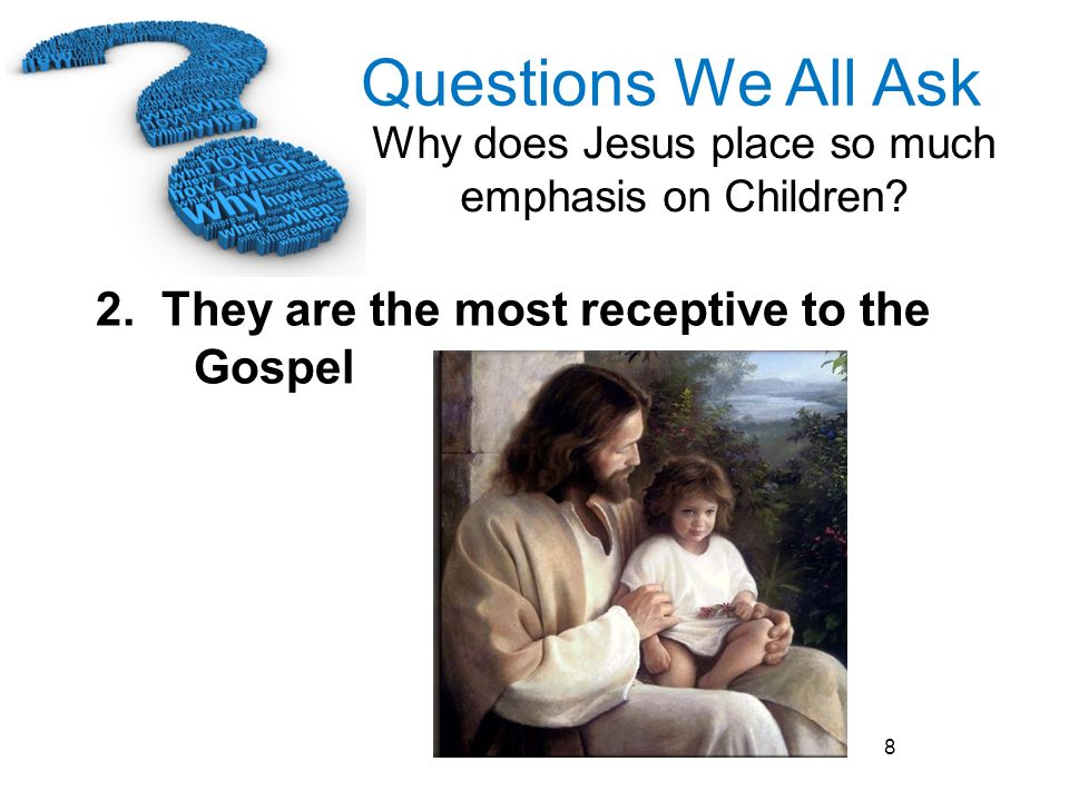 2. They are the most receptive to the Gospel