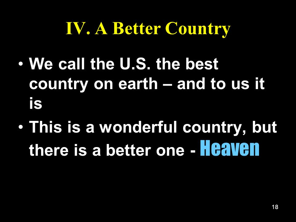 IV. A Better Country We call the U.S. the best country on earth – and to us it is.