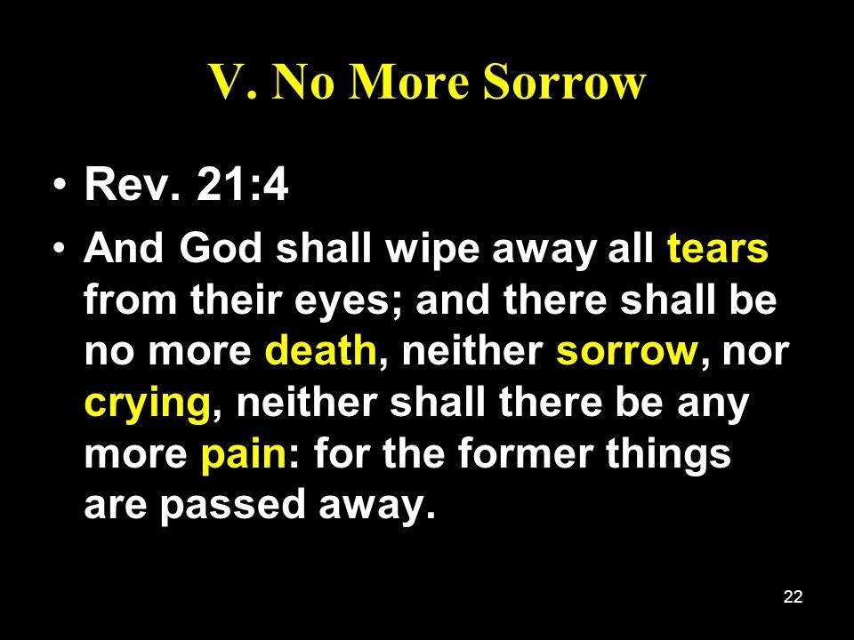 V. No More Sorrow Rev. 21:4.