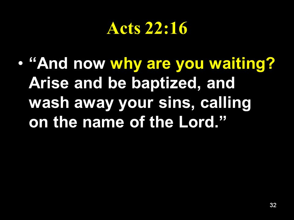 Acts 22:16 And now why are you waiting.