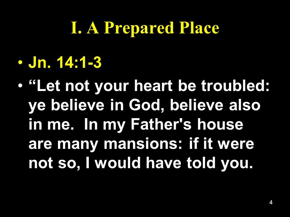 I. A Prepared Place Jn. 14:1-3.