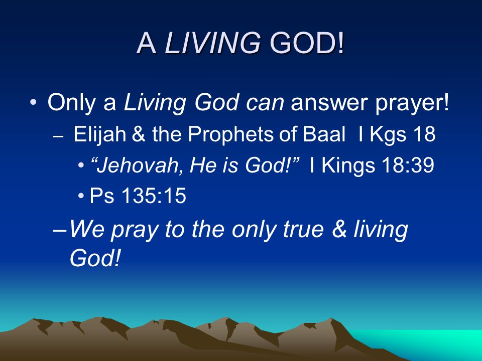 A LIVING GOD! Only a Living God can answer prayer!