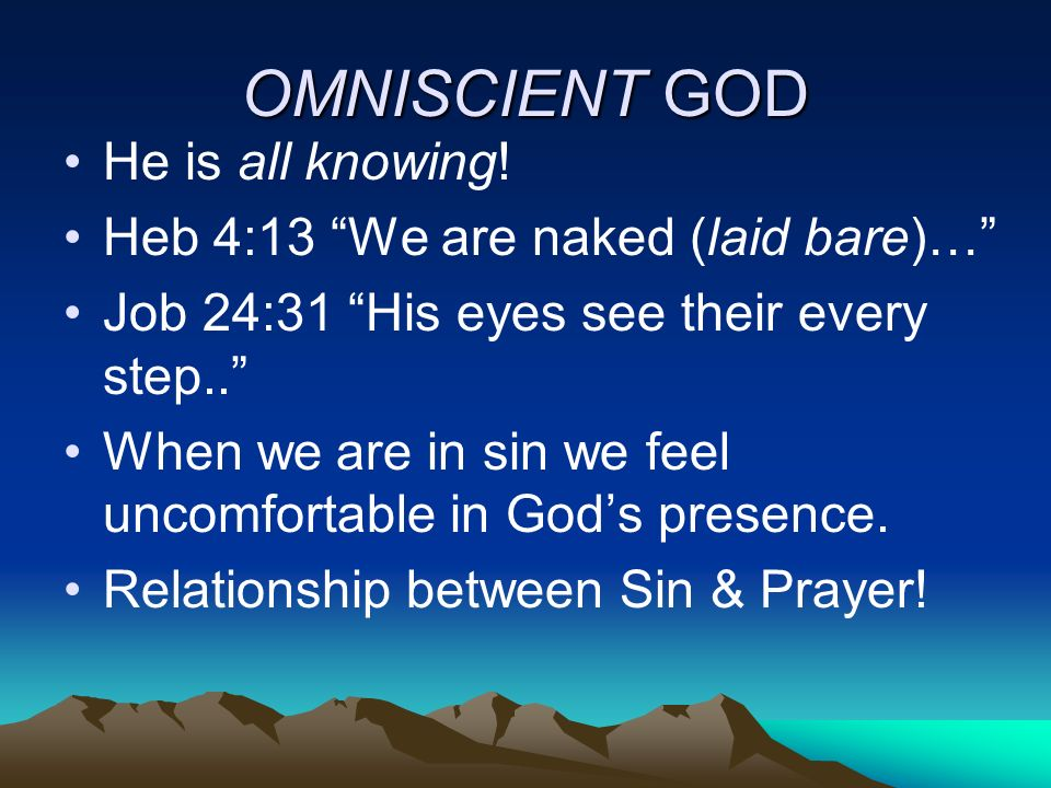 OMNISCIENT GOD He is all knowing! Heb 4:13 We are naked (laid bare)…