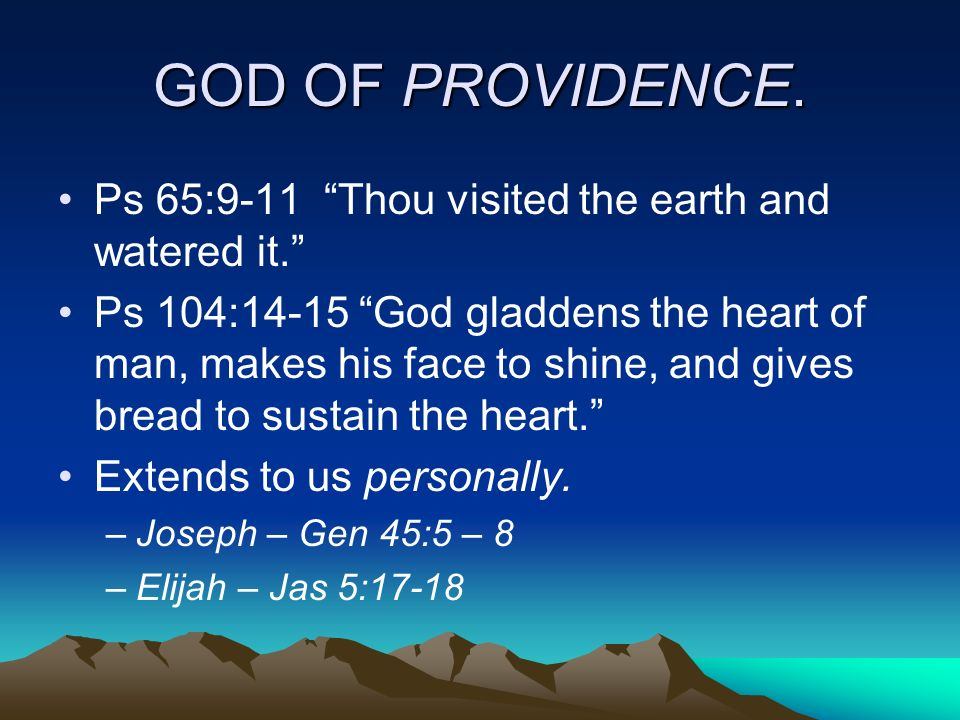 GOD OF PROVIDENCE. Ps 65:9-11 Thou visited the earth and watered it.
