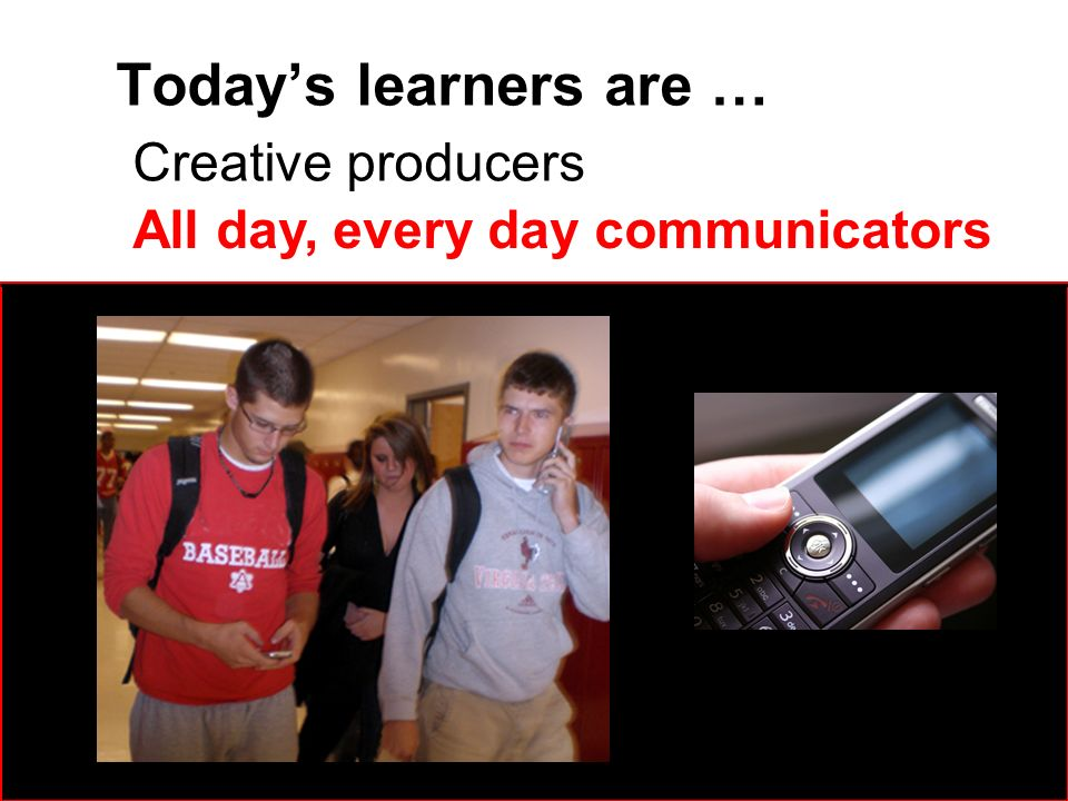 Today's learners are … Creative producers