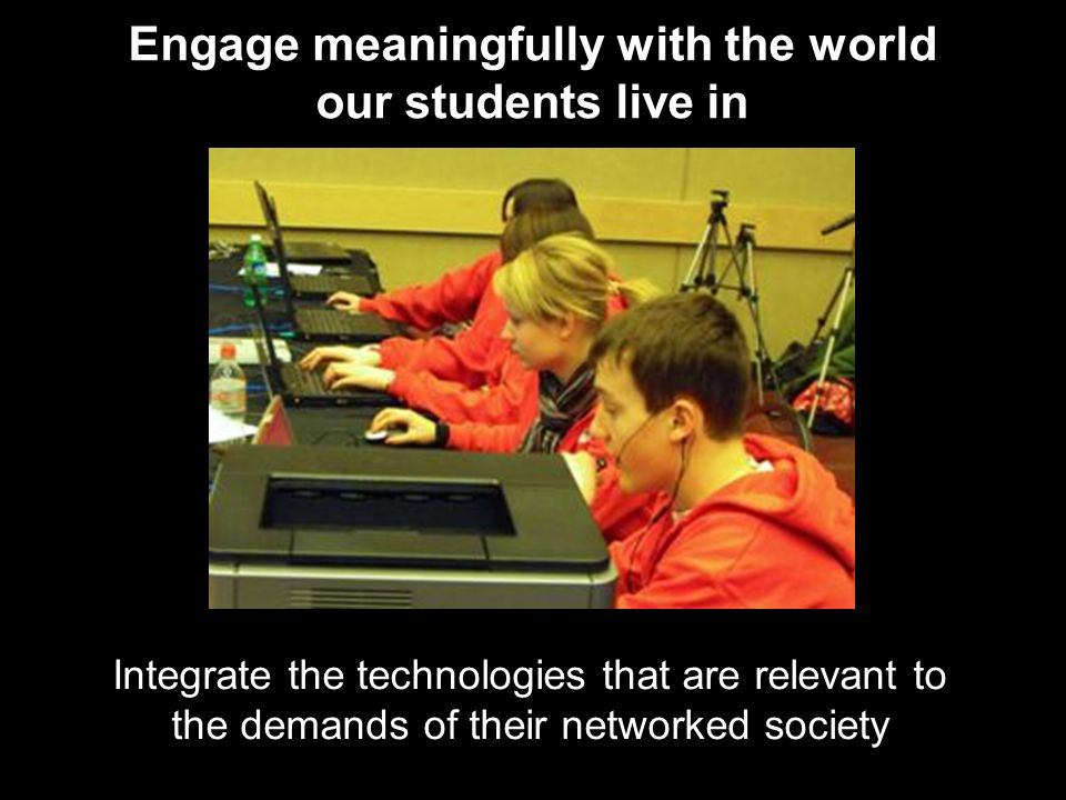 Engage meaningfully with the world our students live in