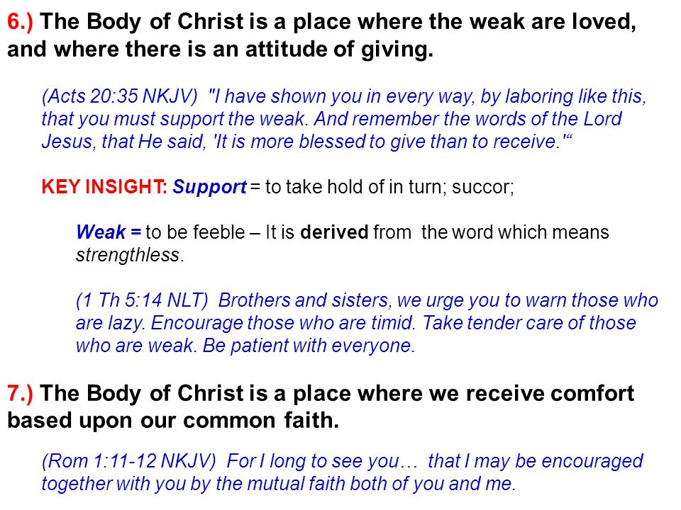 6.) The Body of Christ is a place where the weak are loved, and where there is an attitude of giving.