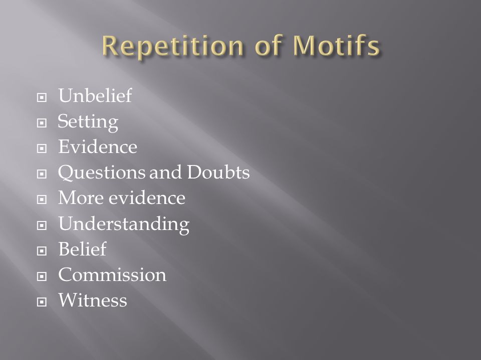 Repetition of Motifs Unbelief Setting Evidence Questions and Doubts