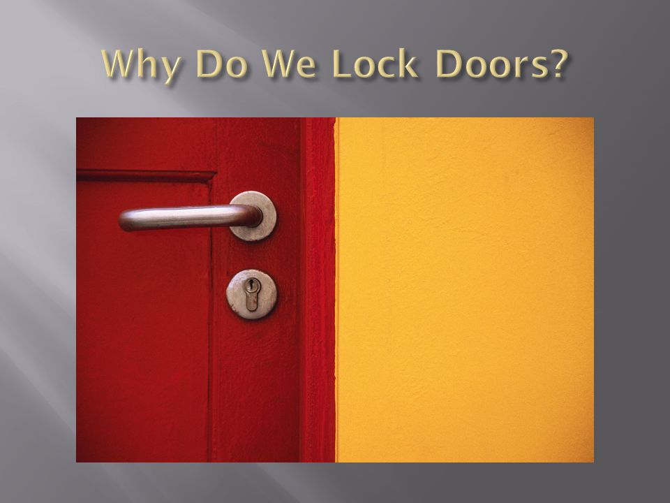 Why Do We Lock Doors *For protection and safety, privacy.