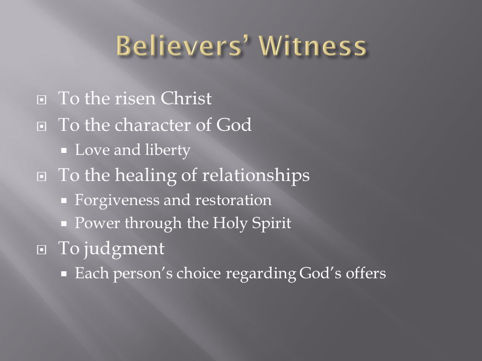 Believers' Witness To the risen Christ To the character of God