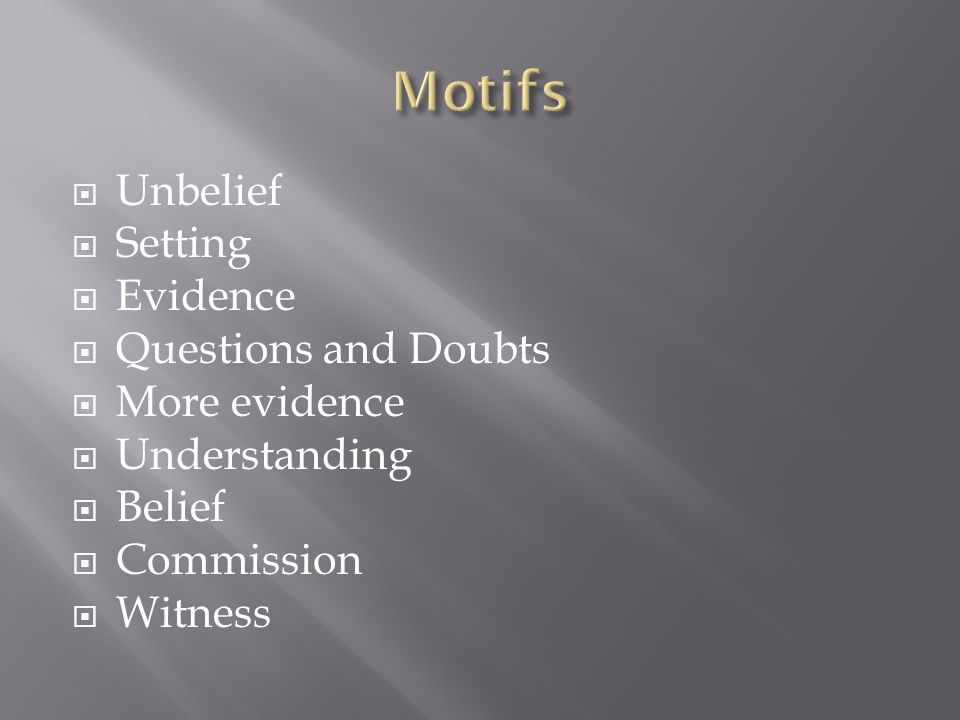 Motifs Unbelief Setting Evidence Questions and Doubts More evidence