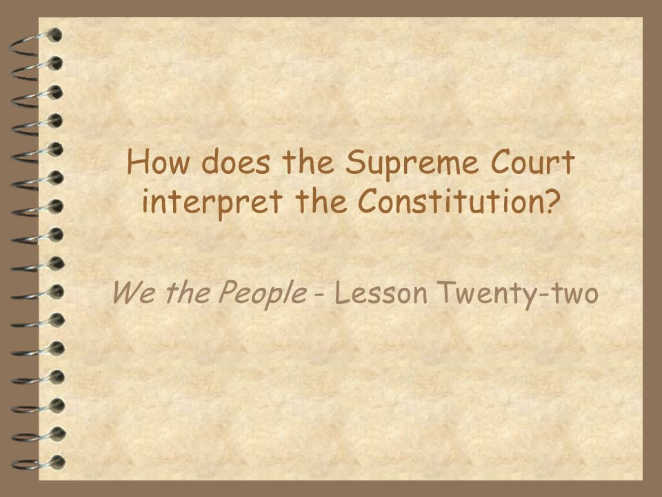 How does the Supreme Court interpret the Constitution
