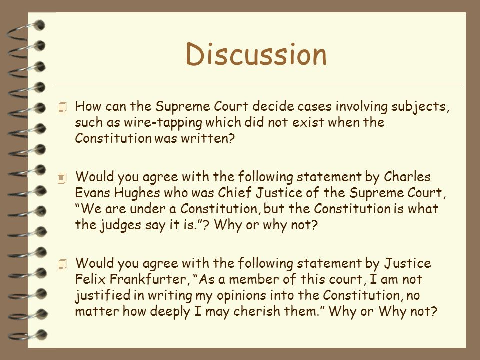 Discussion How can the Supreme Court decide cases involving subjects, such as wire-tapping which did not exist when the Constitution was written