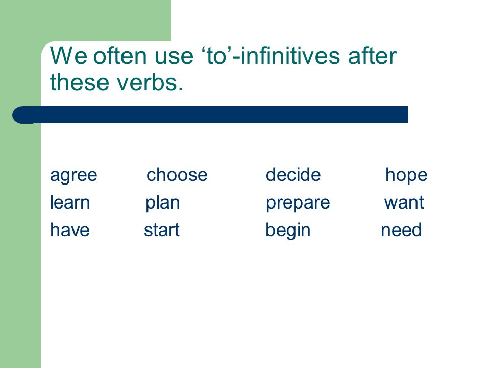 We often use 'to'-infinitives after these verbs.