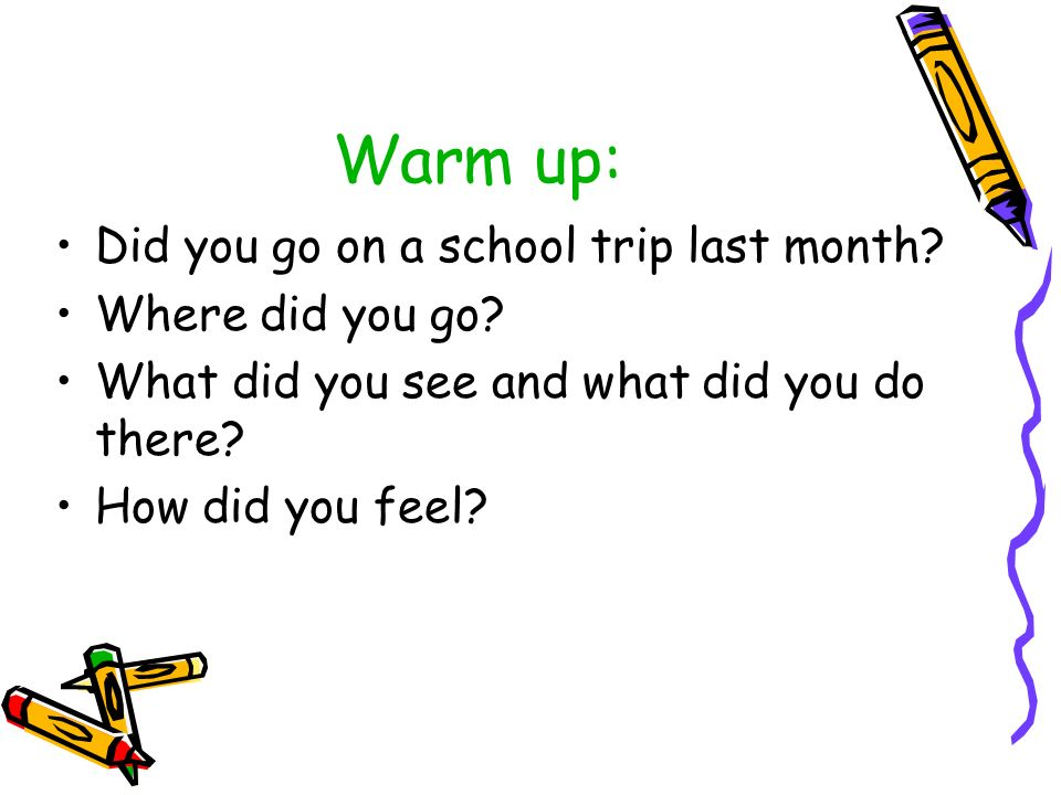 Warm up: Did you go on a school trip last month Where did you go