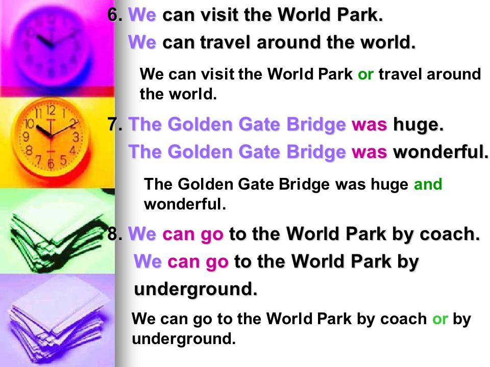6. We can visit the World Park. We can travel around the world.
